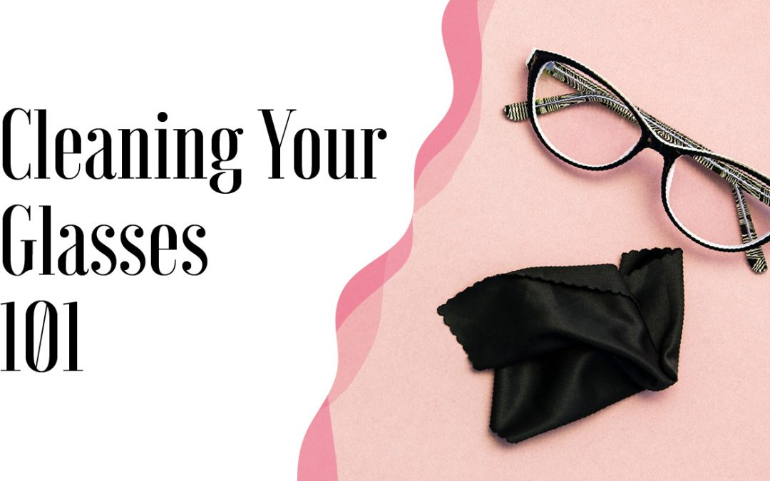 Cleaning Your Glasses 101
